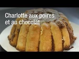 Recette Charlotte Poire Chocolat : recette de la charlotte aux poires et au chocolat youtube ~ Melissatoandfro.com Idées de Décoration