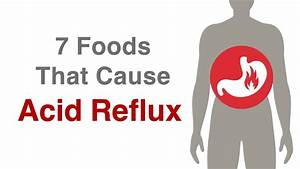 7 Foods That Cause Acid Reflux