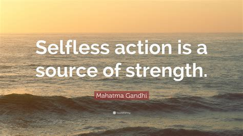 Mahatma Gandhi Quote Selfless Action Is A Source Of