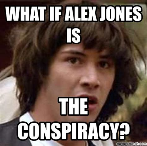 Alex Jones Meme - what if alex jones is