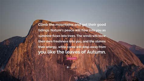john muir quote climb  mountains    good