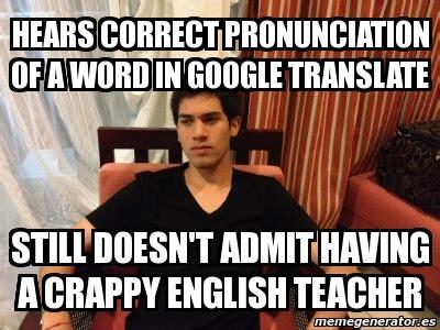 Proper Pronunciation Of Meme - meme personalizado hears correct pronunciation of a word in google translate still doesn t