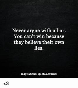 Never Argue With A Liar You Can39t Win Because They Believe