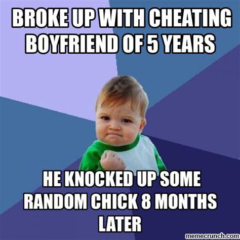 Boyfriend Cheating Meme - broke up with cheating boyfriend of 5 years