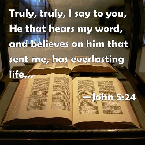 John 524 Truly, Truly, I Say To You, He That Hears My Word, And Believes On Him That Sent Me