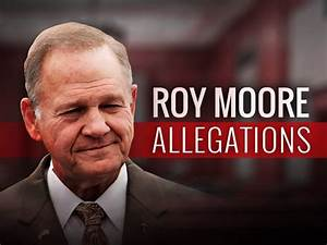 Roy Moore Accused of Sexual Assault of a Minor By New ...