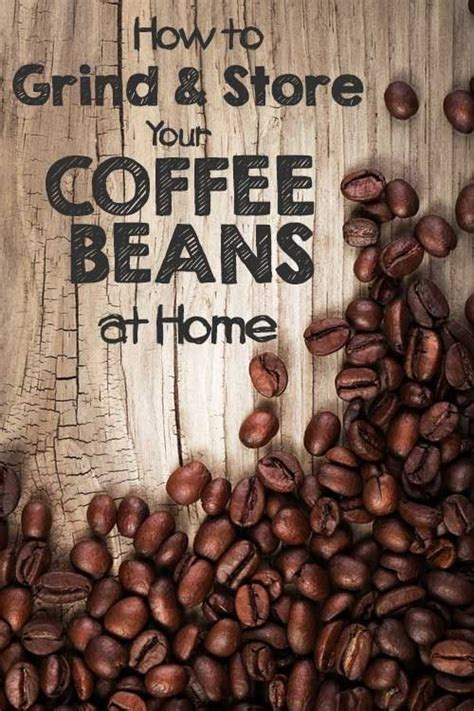 This is the reason why it is advisable to ground coffee immediately before. How to Grind and Store Your Coffee Beans at Home | Gourmet coffee beans, Coffee beans, Coffee ...