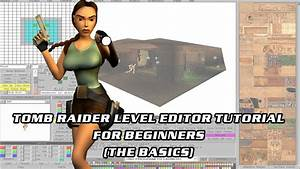 Tomb Raider Level Editor Tutorial for Beginners (The ...