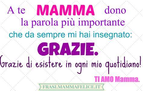 Lettere Per La Mamma Compleanno by Frasi Per La Festa Della Mamma Grazie Frasi Mammafelice