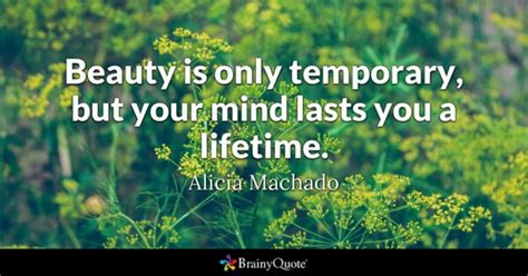 Alicia Machado - Beauty is only temporary, but your mind...