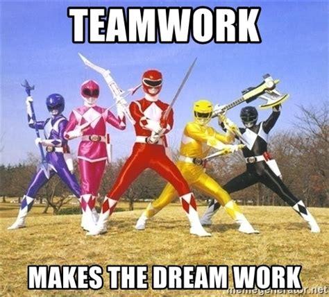 Teamwork Meme - teamwork makes the dream work power ranger meme meme generator