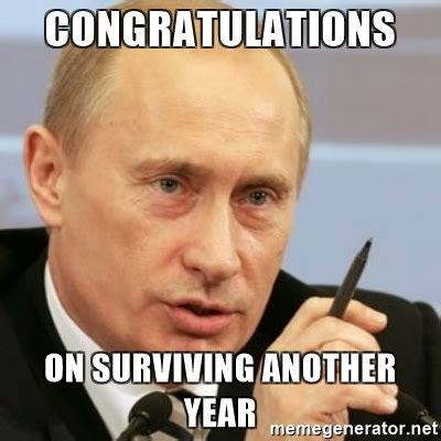 Congratulations Meme - congratulations on surviving another year putin meme generator