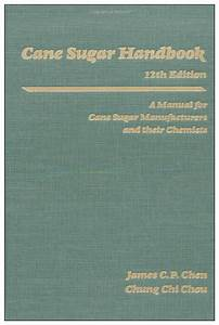 Cane Sugar Handbook 12th Edition A Manual For Cane Sugar Manufacturers And Their Chemists