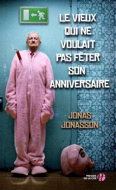 le frontale vieux ceur le vieux qui ne voulait pas f 234 ter anniversaire jonas jonasson 2011 des bulles et des mots