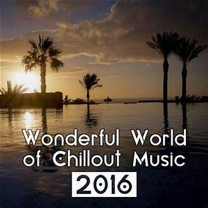 Wonderful World of Chillout Music 2016 - Best Chill Out ...