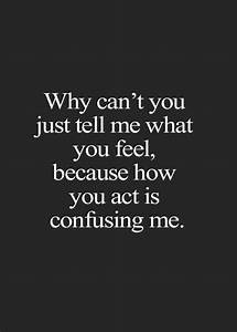 Love Sayings Just Tell me, You act is Confusing Relationship advice