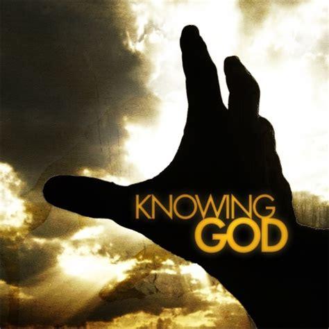 knowing god  knowing  god faithsmessengercom