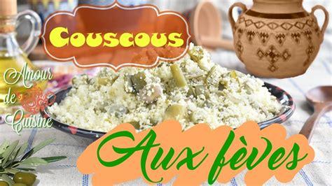 cuisine algeroise traditionnelle couscous aux fèves recette traditionnelle de la cuisine