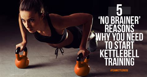 reasons training brainer kettlebell start why need created august