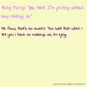 Katy Perry: &qu... Katy Perry Makeup Quotes