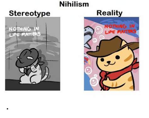 Nihilism Memes - nihilism driverlayer search engine