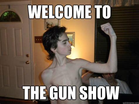 Skinny Guy Meme - welcome to the gun show skinny boy quickmeme