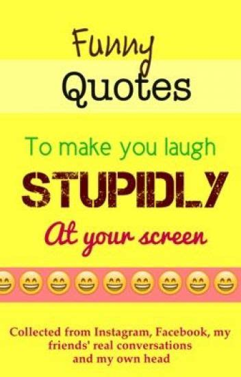 funny quotes    laugh stupidly   screen