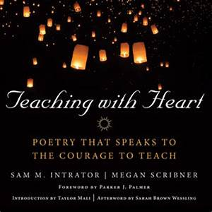 Teaching with Heart Poetry that Speaks to the Courage to Teach • Center for Courage