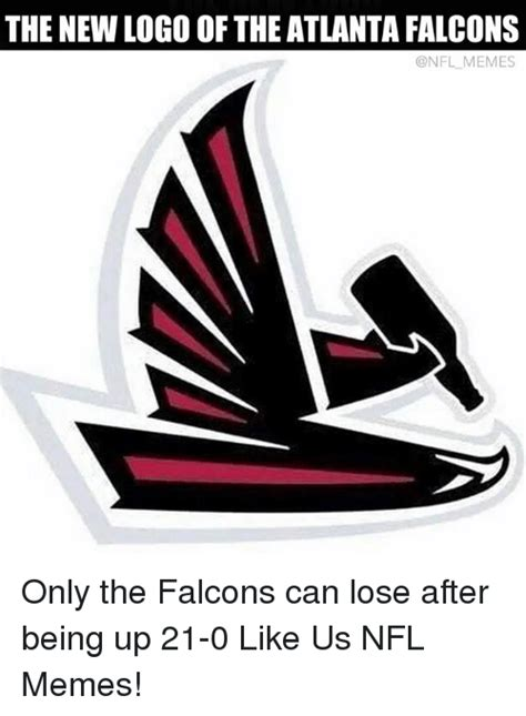 Atlanta Falcons Memes - the new logo of the atlanta falcons memes only the falcons can lose after being up 21 0 like us