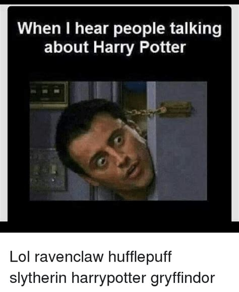 Ravenclaw Memes - when i hear people talking about harry potter lol ravenclaw hufflepuff slytherin harrypotter