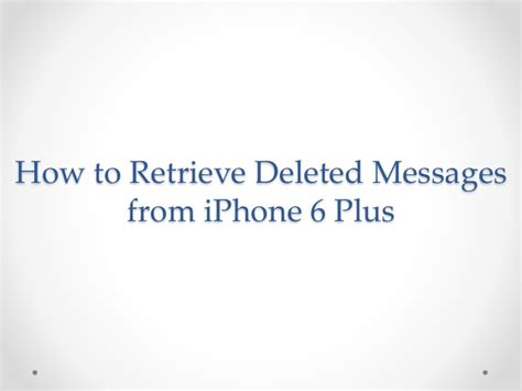 how to retrieve deleted texts from iphone how to retrieve deleted messages from iphone 6 plus