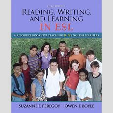 Peregoy & Boyle, Reading, Writing, And Learning In Esl A Resource Book For Teaching K12