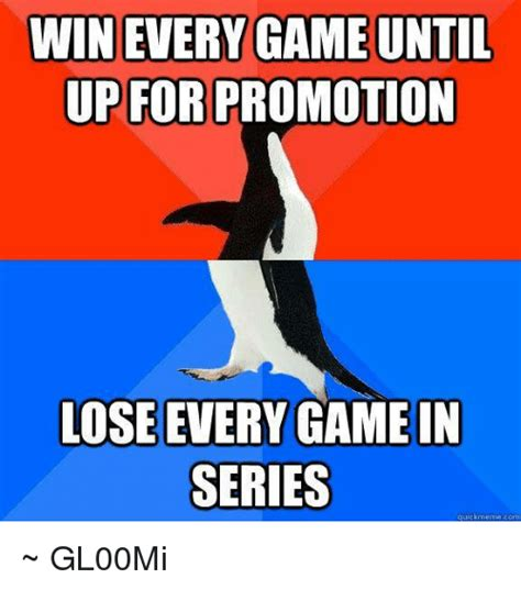 Win Every Game Until Up For Promotion Lose Every Gamein