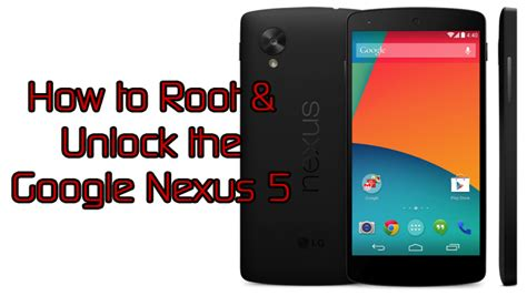 How To Root And Unlock The Google Nexus 5