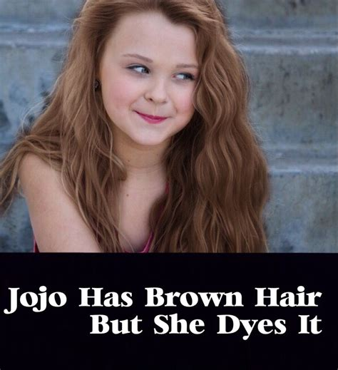 Brown Hair Facts by Jojo Has Brown Hair But Has Been Dying It Since She Was 2