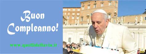 buon compleanno testo pietre vive il compleanno di papa francesco angelus