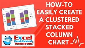 Clustered Bar Chart How To Easily Create A Clustered Stacked Column Chart In