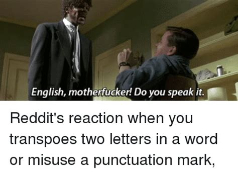 English Motherfucker Do You Speak It Meme - english motherfucker do you speak it j reddit s reaction when you transpoes two letters in a