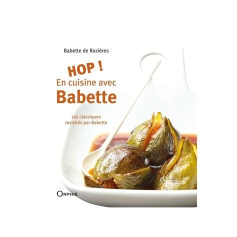 cuisine de babette o livre hop en cuisine avec babette orphie christian