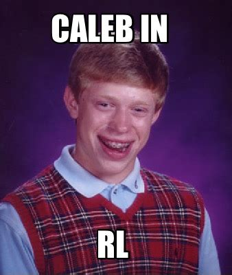Caleb Meme - caleb meme 28 images fictional crush 6 caleb prior make a meme yes caleb let the rage quit