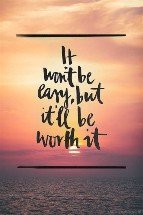 quotes  life  wont  easy  itll  worth