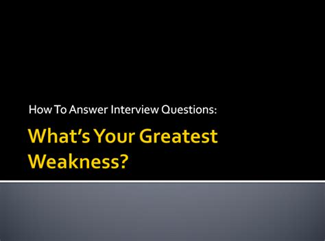 question quot what s your greatest weakness