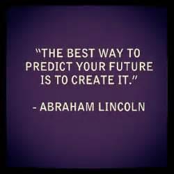 Abraham Lincoln Quote Future Create It