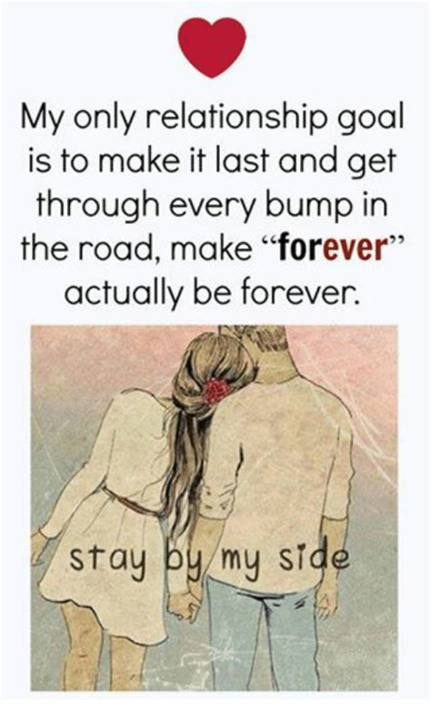 Relationship Goals Memes - my only relationship goal is to make it last and get through every bump in the road make forever
