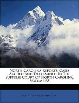 North Carolina Reports: Cases Argued And Determined In The