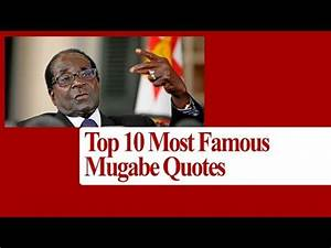 Top 10 Most Famous Mugabe Quotes - YouTube