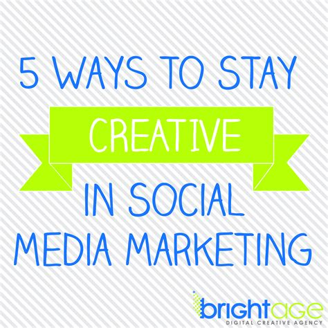 media marketing 5 ways to stay creative in social media marketing
