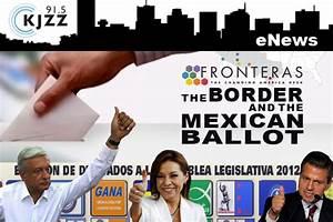 The Border and the Mexican Ballot - A Fronteras Special ...