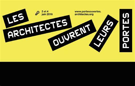les architectes ouvrent leurs portes les architectes ouvrent leurs portes c est parti ordre des architectes