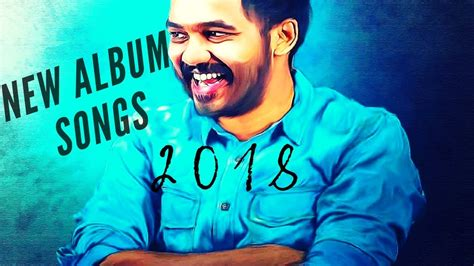 New Tamil Album Songs 2018